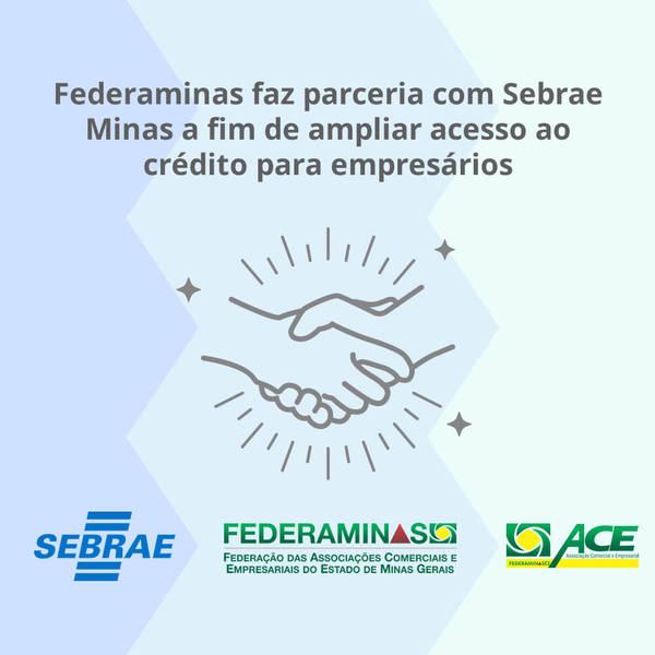 Federaminas faz parceria com Sebrae Minas a fim de ampliar acesso ao crédito para empresários